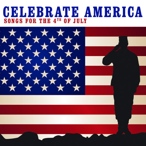 Play & Download Celebrate America: Songs For The 4th Of July by Various Artists | Napster