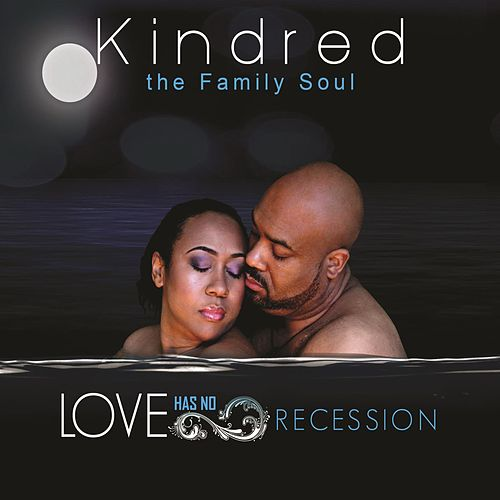 Play & Download Love Has No Recession by Kindred The Family Soul | Napster
