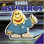 Play & Download Lo Dejaria Todo by Banda Astilleros | Napster