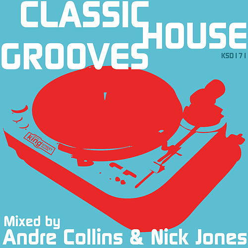 Play & Download Classic House Grooves (Mixed by Nick Jones & Andre Collins) by Various Artists | Napster
