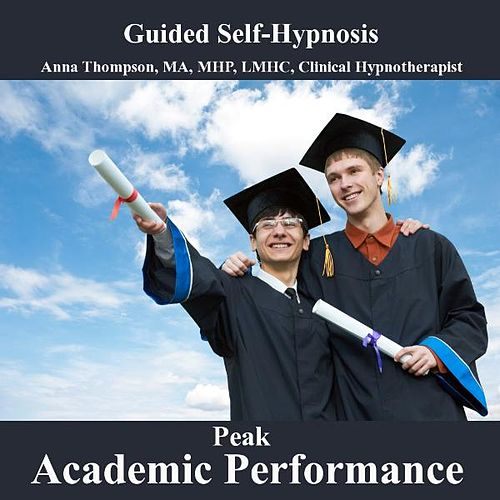 Play & Download Peak Academic Performance Hypnosis, Reduce Test Anxiety, Speed Reading And Optimum Learning, Exam by Anna Thompson | Napster