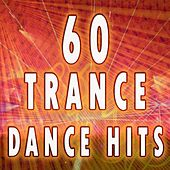 Play & Download 60 Trance Dance Hits (Best Of Electro, Trance, Techno, Acid House, Goa, Psytrance, Hard Dance, Electronic Dance Music Anthems) by Masters of Trance | Napster