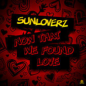 Play & Download Now That We Found Love by Sunloverz | Napster