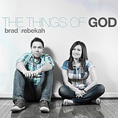 The Things of God by Brad & Rebekah