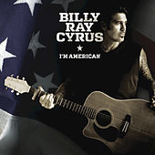 Play & Download I'm American by Billy Ray Cyrus | Napster