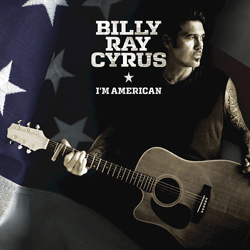 I'm American by Billy Ray Cyrus