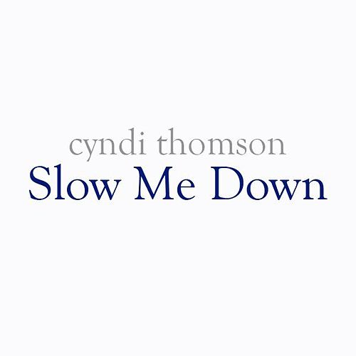 Play & Download Slow Me Down - Single by Cyndi Thomson | Napster