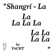 Play & Download Shangri-La by YACHT | Napster