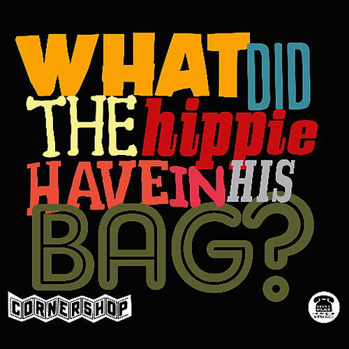 Play & Download What Did The Hippie Have In His Bag? by Cornershop | Napster