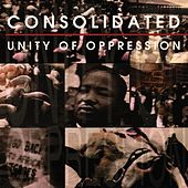 Unity Of Oppression [Single] by Consolidated