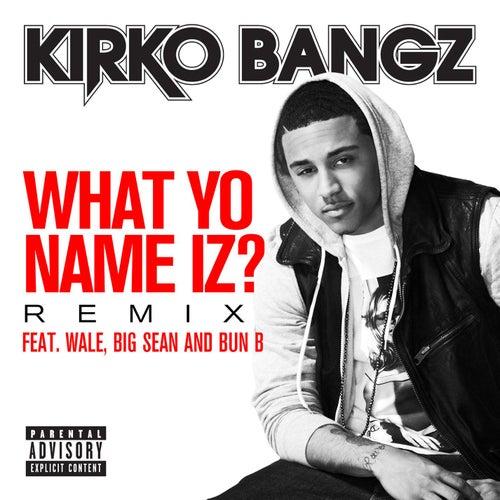 What Yo Name Iz? (Remix) by Kirko Bangz