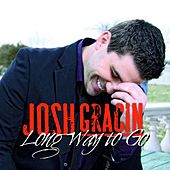 Long Way To Go (Remix) - Single by Josh Gracin