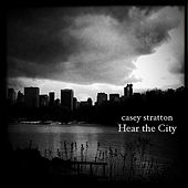 Hear the City by Casey Stratton