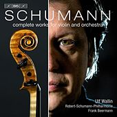 Schumann: Complete Works for Violin and Orchestra by Ulf Wallin