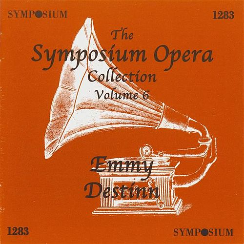 Play & Download The Symposium Opera Collection, Vol. 6 (1906-1912) by Emmy Destinn | Napster