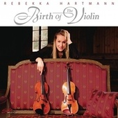 Play & Download Birth of the Violin by Rebekka Hartmann | Napster