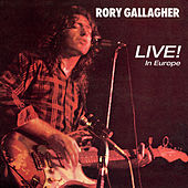Play & Download Live!  in Europe by Rory Gallagher | Napster