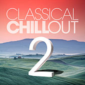 Play & Download Classical Chill Out Vol. 2 by Various Artists | Napster