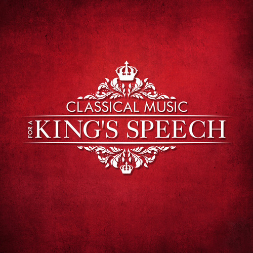 Play & Download Classical Music for a King's Speech by Various Artists | Napster