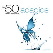 Play & Download The 50 Most Essential Adagios by Various Artists | Napster