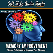 Memory improvement: Simple Techniques to Improve Your Memory by Self Help Audio Books