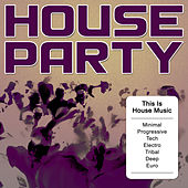 Play & Download House Party - This Is House Music (Minimal, Progressive, Tech, Electro, Tribal, Deep, Euro) by Various Artists | Napster