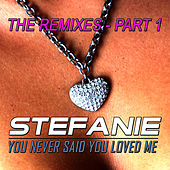 Play & Download You Never Said You Loved Me - The Remixes - Part 1 by Stefanie | Napster