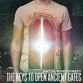 Play & Download The Keys To Open Ancient Gates by Mattie Montgomery | Napster