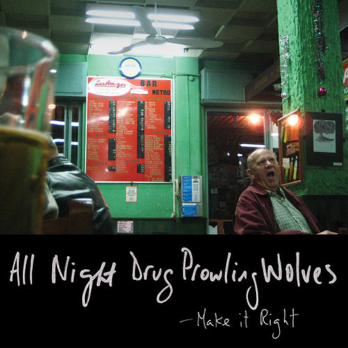 Make It Right by All Night Drug Prowling Wolves