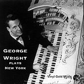 Play & Download George Wright Plays New York by George Wright | Napster