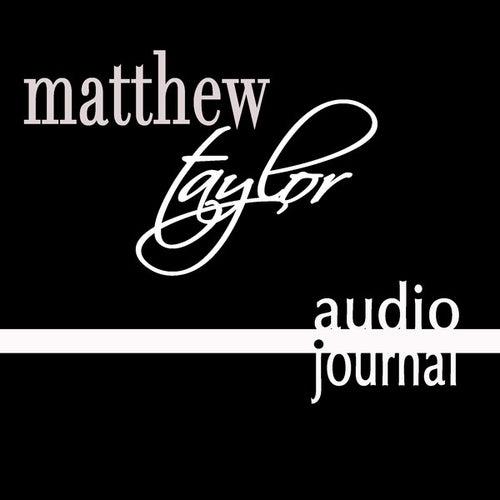 Audio Journal by Matthew Taylor