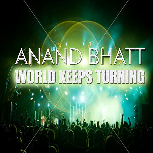 Play & Download World Keeps Turning by Anand Bhatt | Napster