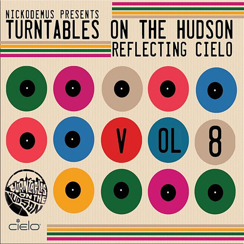 Play & Download Nickodemus presents Turntables on the Hudson Volume 8: Reflecting Cielo by Various Artists | Napster