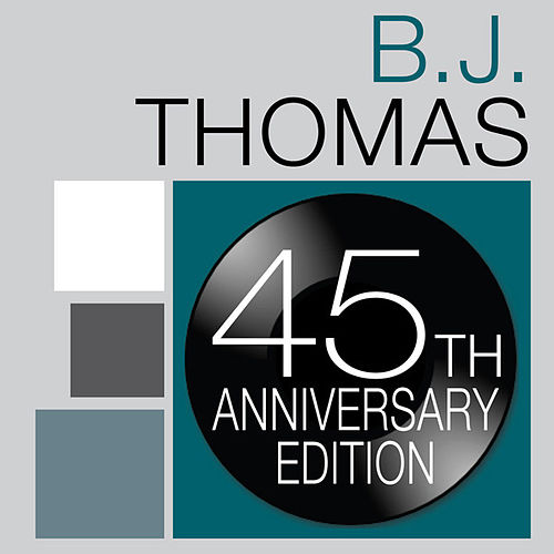 B.J. Thomas: 45th Anniversary Edition by B.J. Thomas