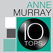 Play & Download 10 Tops: Anne Murray by Anne Murray | Napster