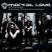 Play & Download Best Of The Trilogy ... All The Beauty I Have Lost Forever Will Be Gone by Mortal Love | Napster