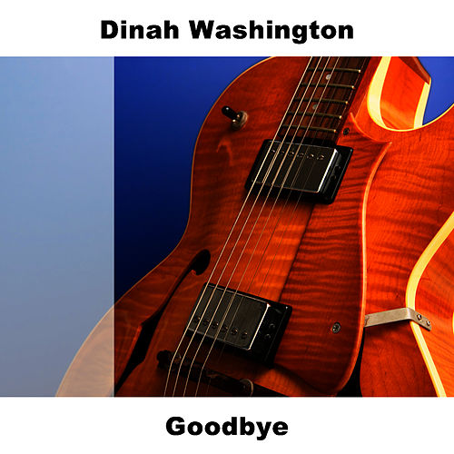 Goodbye by Dinah Washington