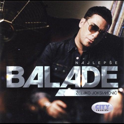Play & Download Zeljko Joksimovic - Najlepse Balade by Zeljko Joksimovic | Napster