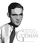 The Very Best of Benny Goodman by Benny Goodman