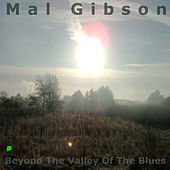 Beyond The Valley Of The Blues by Mal Gibson