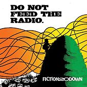 Do Not Feed The Radio. by Fiction 20 Down