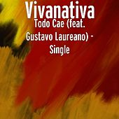 Todo Cae (feat. Gustavo Laureano) - Single by Vivanativa