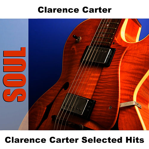 Play & Download Clarence Carter Selected Hits by Clarence Carter | Napster