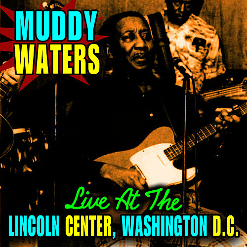 Live At The Lincoln Center, Washinton D.C. by Muddy Waters
