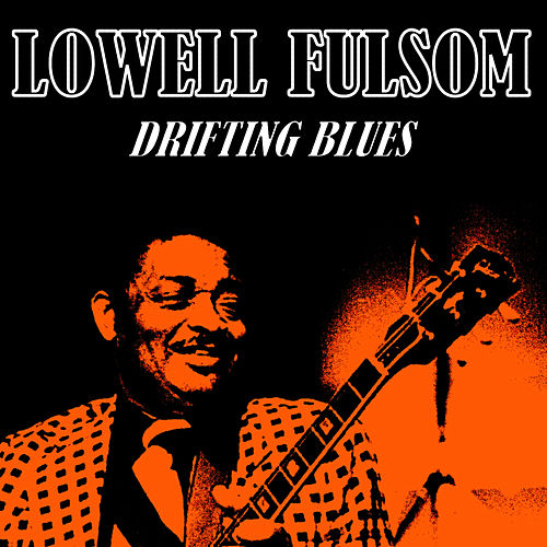 Play & Download Drifting Blues by Lowell Fulson | Napster