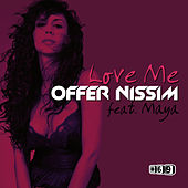 Play & Download Love Me (feat. Maya) by Offer Nissim | Napster