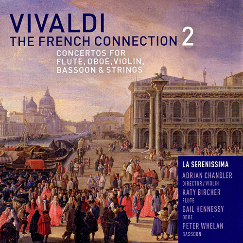 Play & Download Vivaldi World Premiere: The French Connection 2 by La Serenissima | Napster