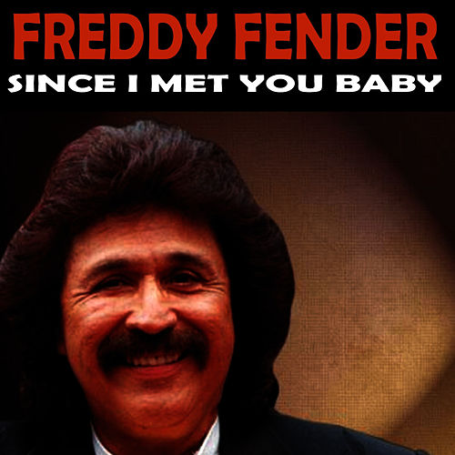 Play & Download Since I Met You Baby by Freddy Fender | Napster