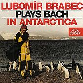 Play & Download Lubomír Brabec Plays Bach in Antarctica by Lubomír Brabec | Napster