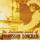 Play & Download The Louisiana Sound of Professor Longhair by Professor Longhair | Napster